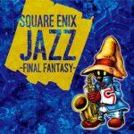 CD/SQUARE ENIX JAZZ -FINAL FANTASY- (描き下ろし紙ジャケット)/ゲーム・ミュージック/SQEX-10628